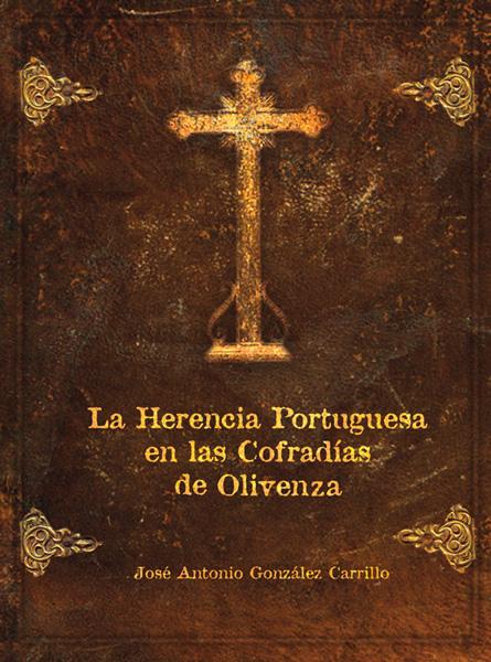 La herencia portuguesa en las cofradías de Olivenza libro Antonio González Carrillo
